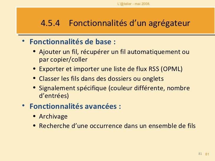 4.5.4   Fonctionnalités d'un agrégateur <ul><li>Fonctionnalités de base : </li></ul><ul><ul><li>Ajouter un fil, récupérer ...