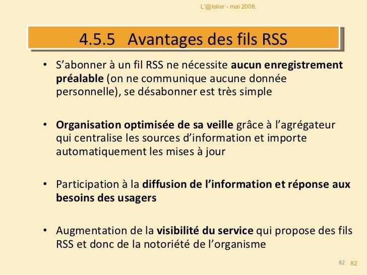 4.5.5   Avantages des fils RSS <ul><li>S'abonner à un fil RSS ne nécessite  aucun enregistrement préalable  (on ne communi...
