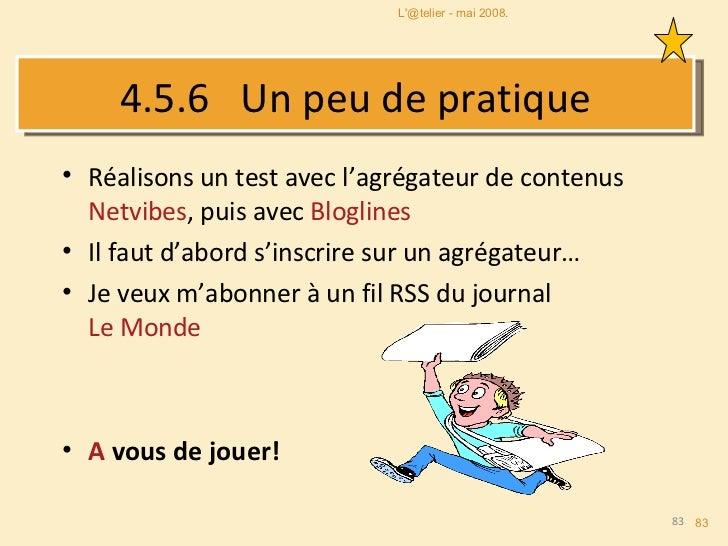 4.5.6   Un peu de pratique <ul><li>Réalisons un test avec l'agrégateur de contenus  Netvibes , puis avec  Bloglines </li><...
