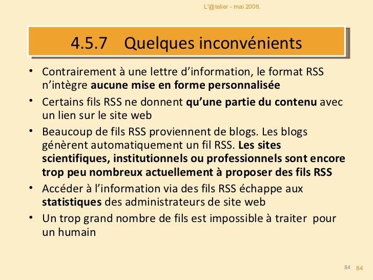 4.5.7  Quelques inconvénients <ul><li>Contrairement à une lettre d'information, le format RSS n'intègre  aucune mise en fo...