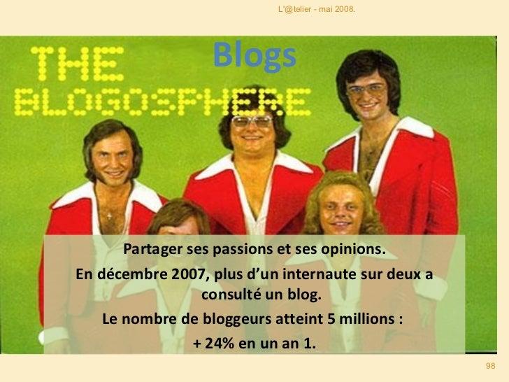 Blogs Partager ses passions et ses opinions. En décembre 2007, plus d'un internaute sur deux a consulté un blog.  Le nombr...
