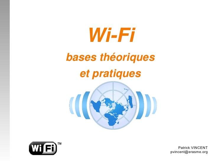 WiFi basesthéoriques   etpratiques                            Patrick VINCENT                    pvincent@erasme.org