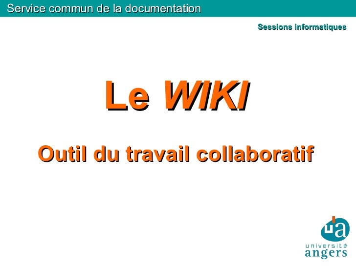 Service commun de la documentation Le  WIKI Outil du travail collaboratif Sessions informatiques