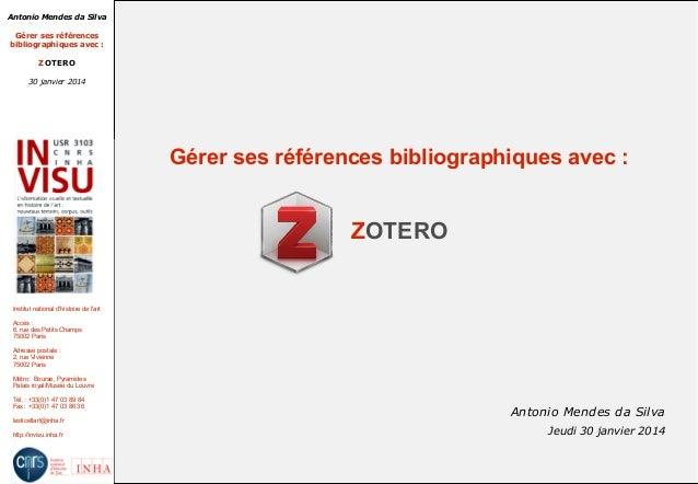 Antonio Mendes da Silva Gérer ses références bibliographiques avec:  ZOTERO 30 janvier 2014  Gérer ses références bibliog...