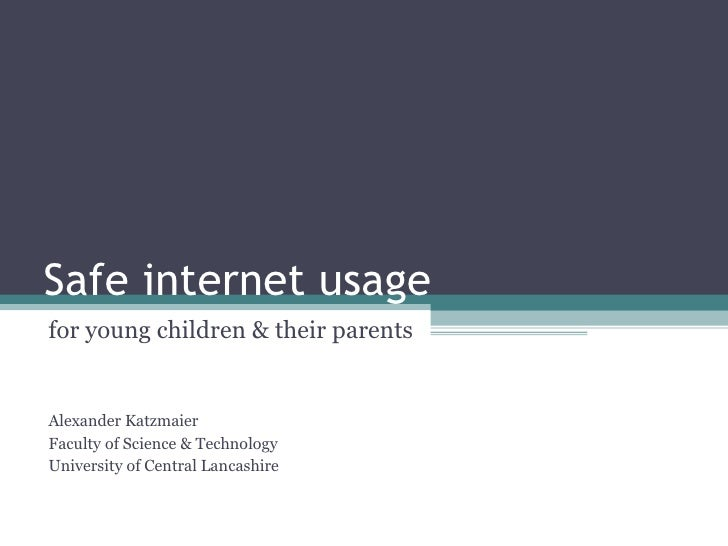 Safe internet usage for young children & their parents Alexander Katzmaier Faculty of Science & Technology University of C...