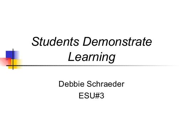 Students DemonstrateLearningDebbie SchraederESU#3
