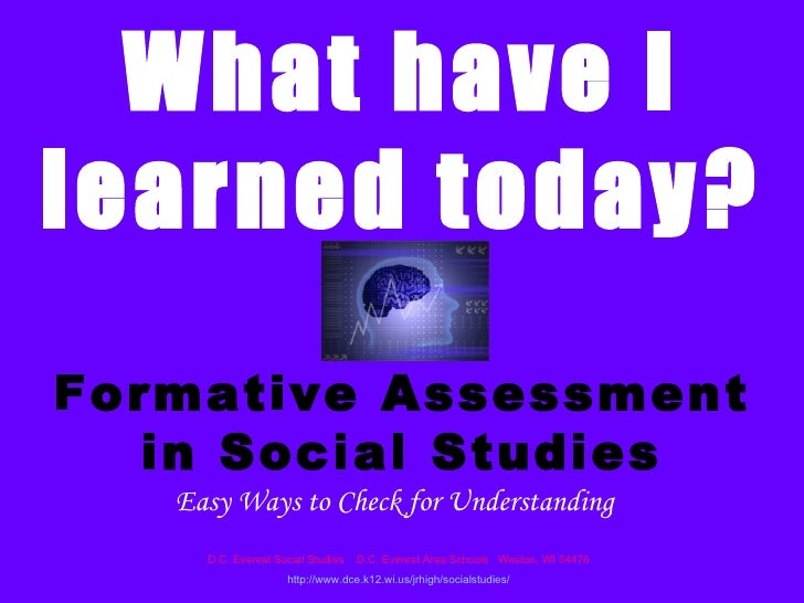 What have Ilearned today?Formative Assessment   in Social Studies   Easy Ways to Check for Understanding     D.C. Everest ...