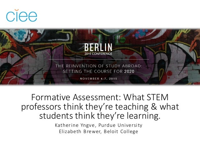 Formative Assessment: What STEM professors think they're teaching & what students think they're learning. Katherine Yngve,...