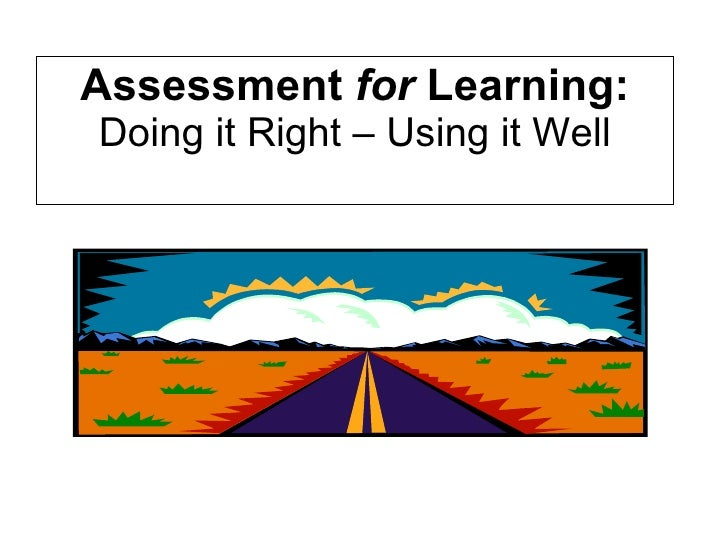 Assessment  for  Learning: Doing it Right – Using it Well