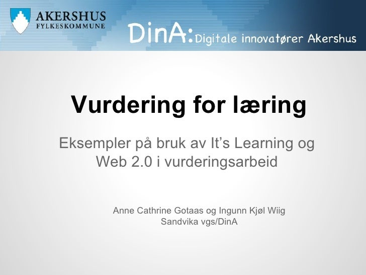 Vurdering for læringEksempler på bruk av It's Learning og    Web 2.0 i vurderingsarbeid       Anne Cathrine Gotaas og Ingu...