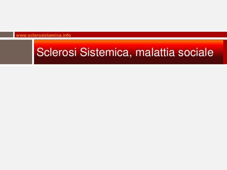 www.sclerosistemica.info        Sclerosi Sistemica, malattia sociale