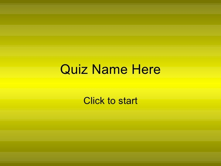 Quiz Name Here Click to start