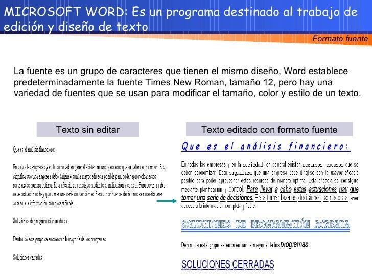 MICROSOFT WORD: Es un programa destinado al trabajo de edición y diseño de texto Texto editado con formato fuente Texto si...