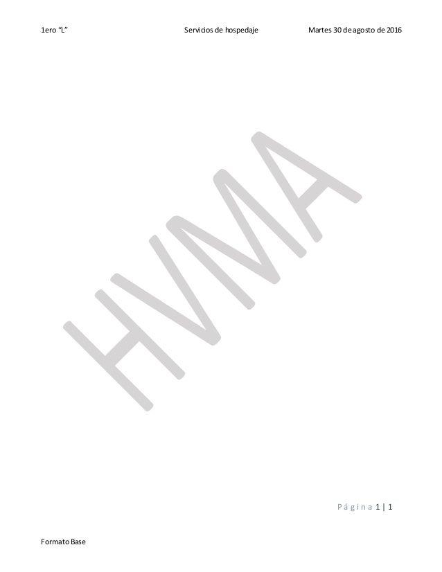 """1ero """"L"""" Servicios de hospedaje Martes 30 de agosto de 2016 P á g i n a 1   1 FormatoBase"""