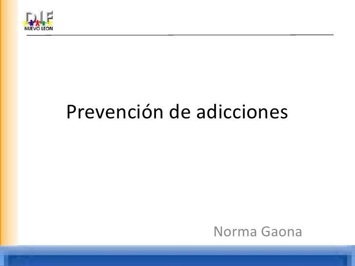 Prevención de adicciones<br />Norma Gaona<br />