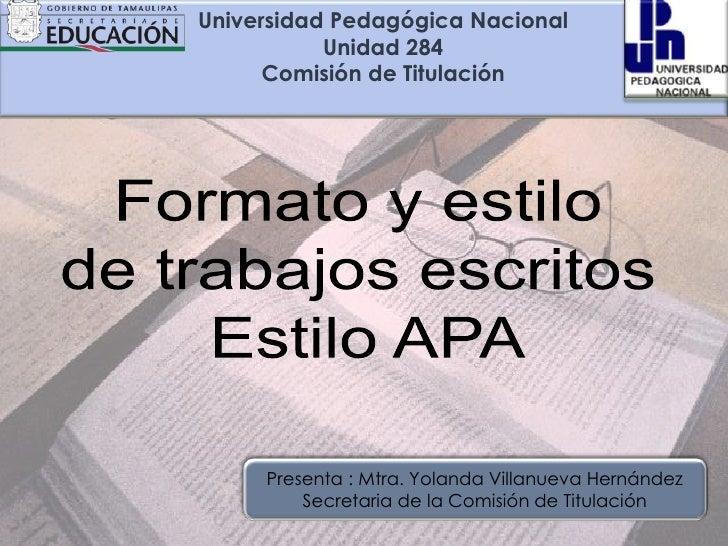 Universidad Pedagógica Nacional Unidad 284Comisión de Titulación <br />Formato y estilo <br />de trabajos escritos <br />E...
