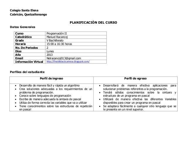 Colegio Santa Elena Cabricán, Quetzaltenango  PLANIFICACIÓN DEL CURSO Datos Generales Curso Catedrático Grado Horario No. ...