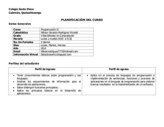 Colegio Santa Elena  Cabricán, Quetzaltenango  PLANIFICACIÓN DEL CURSO  Datos Generales  Curso Programación II  Catedrátic...