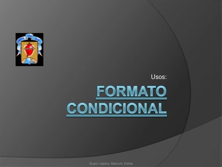 Formato condicional<br />Usos:<br />Grupo Laspina, Baiocchi, Estela<br />