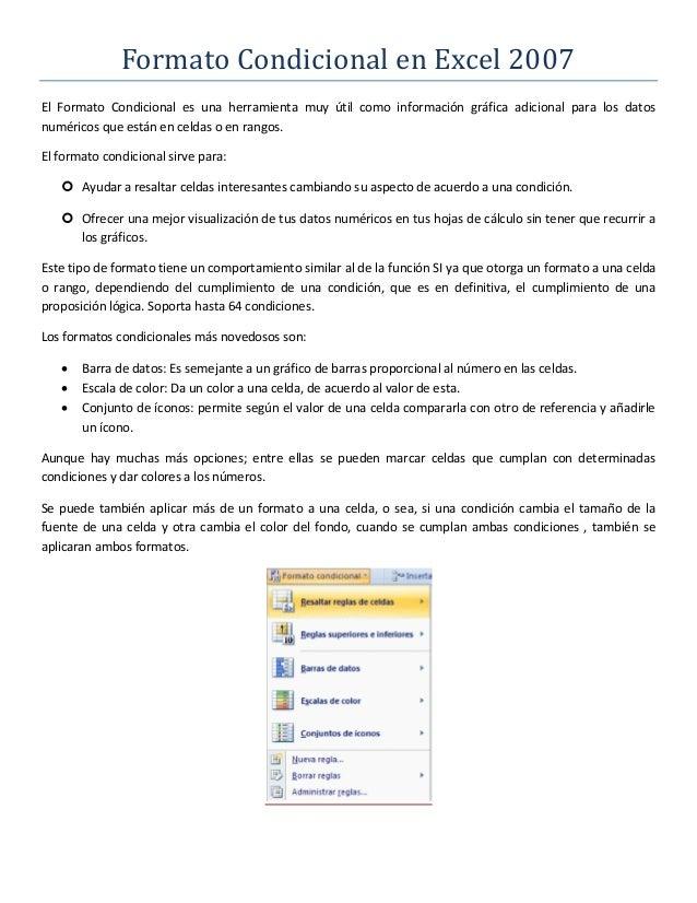 Formato Condicional en Excel 2007 El Formato Condicional es una herramienta muy útil como información gráfica adicional pa...