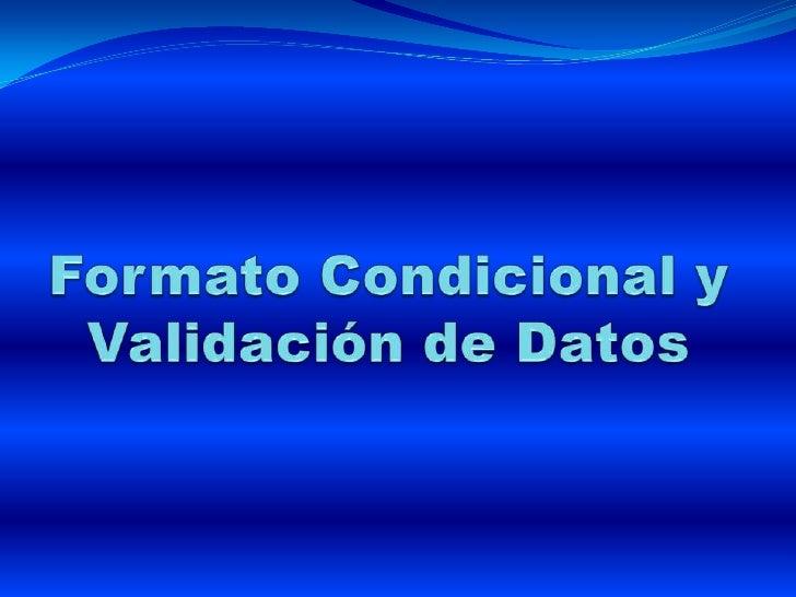 Formato CondicionalVamos a Formato Condicional, aquíse seleccionamos el tipo de formato   que queremos aplicar, ya sean ce...