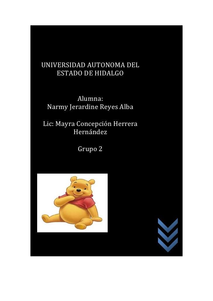 UNIVERSIDAD AUTONOMA DEL ESTADO DE HIDALGOAlumna: Narmy Jerardine Reyes Alba Lic: Mayra Concepción Herrera HernándezGrupo ...