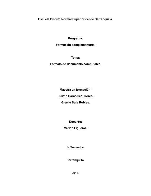 Escuela Distrito Normal Superior del de Barranquilla. Programa: Formación complementaria. Tema: Formato de documento compu...