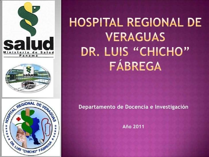 """Hospital Regional de VeraguasDr. Luis """"Chicho"""" Fábrega<br />Departamento de Docencia e Investigación<br />Año 2011<br />"""