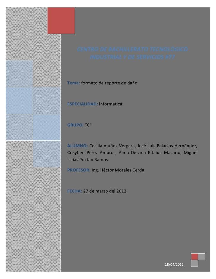 CENTRO DE BACHILLERATO TECNOLÓGICO        INDUSTRIAL Y DE SERVICIOS #77Tema: formato de reporte de dañoESPECIALIDAD: infor...