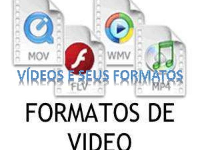Existem vários tipos de formatos  disponíveis para arquivos de vídeo.  Cada um deles possui especificidades  e pode ser re...
