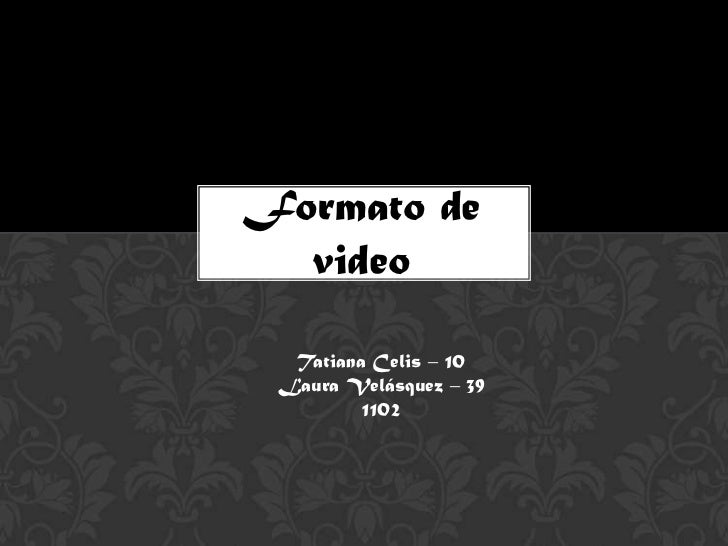 Formato de  video  Tatiana Celis – 10 Laura Velásquez – 39         1102