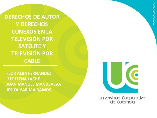 DERECHOS DE AUTOR Y DERECHOS CONEXOS EN LA TELEVISIÓN POR SATÉLITE Y TELEVISIÓN POR CABLE FLOR ALBA FERNANDEZ LUZ ELENA LA...