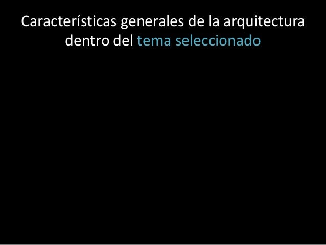 Características generales de la arquitectura dentro del tema seleccionado