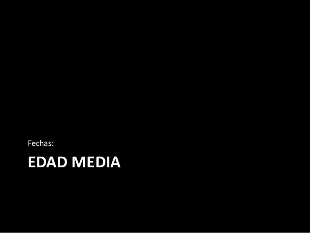 Fechas:  EDAD MEDIA