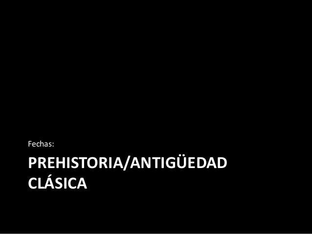 Fechas:  PREHISTORIA/ANTIGÜEDAD CLÁSICA