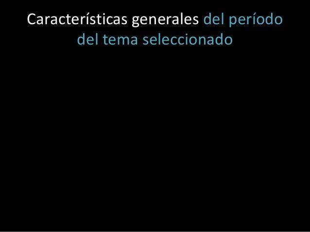 Características generales del período del tema seleccionado