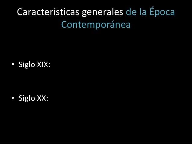Características generales de la Época Contemporánea  • Siglo XIX:  • Siglo XX: