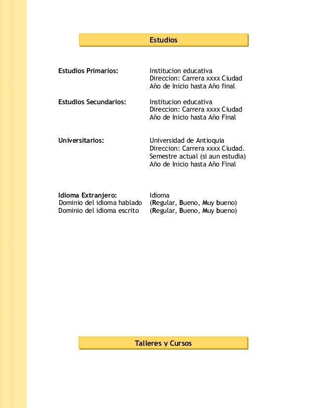 Estudios  Estudios Primarios:  Institucion educativa Direccion: Carrera xxxx Ciudad Año de Inicio hasta Año final  Estudio...