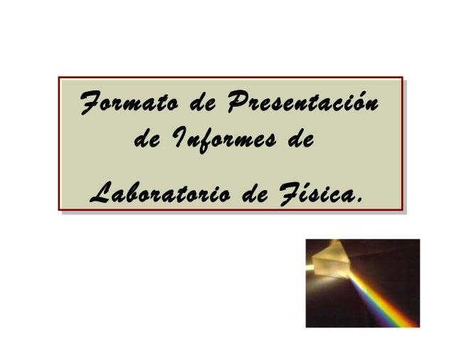 Formato de Presentación de Informes de Laboratorio de Física. Formato de Presentación de Informes de Laboratorio de Física.