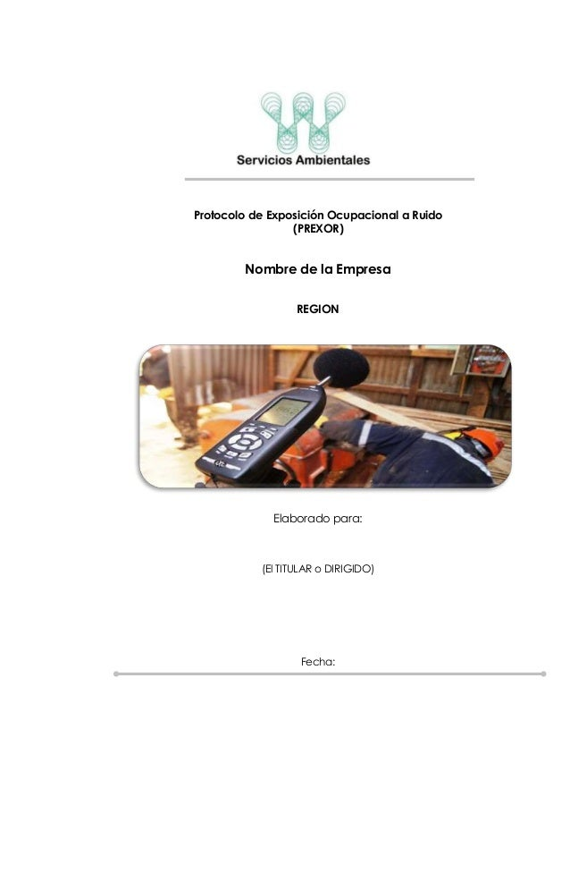 Protocolo de Exposición Ocupacional a Ruido (PREXOR) Nombre de la Empresa REGION Elaborado para: (El TITULAR o DIRIGIDO) F...