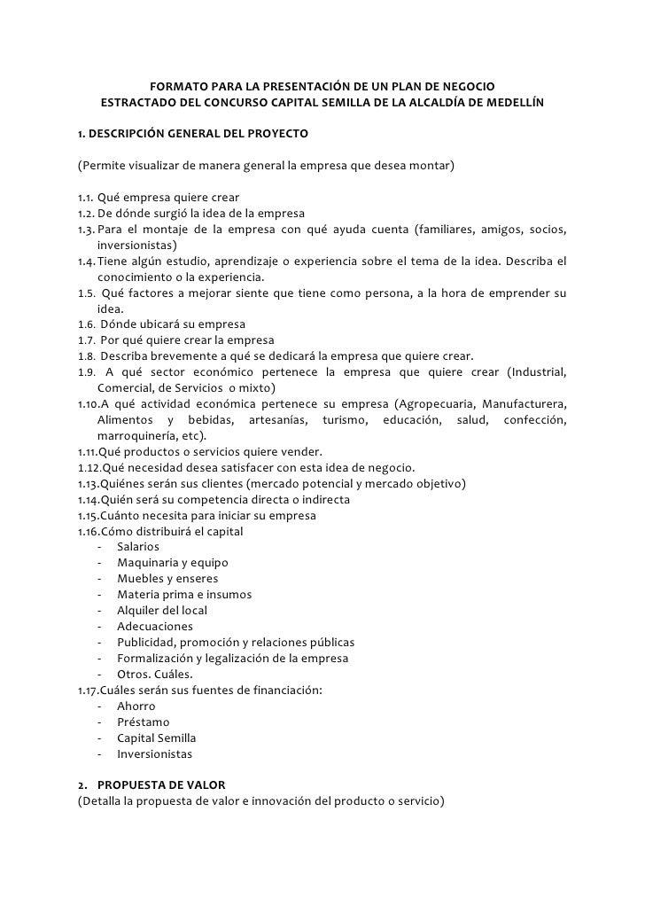 FORMATO PARA LA PRESENTACIÓN DE UN PLAN DE NEGOCIO    ESTRACTADO DEL CONCURSO CAPITAL SEMILLA DE LA ALCALDÍA DE MEDELLÍN1....