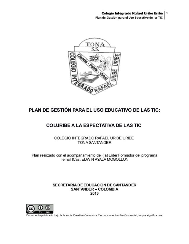 Colegio Integrado Rafael Uribe Uribe 1 Plan de Gestión para el Uso Educativo de las TIC  PLAN DE GESTIÓN PARA EL USO EDUCA...