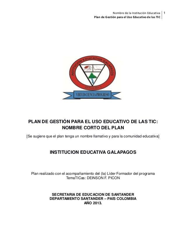 Nombre de la Institución Educativa 1 Plan de Gestión para el Uso Educativo de las TIC  PLAN DE GESTIÓN PARA EL USO EDUCATI...