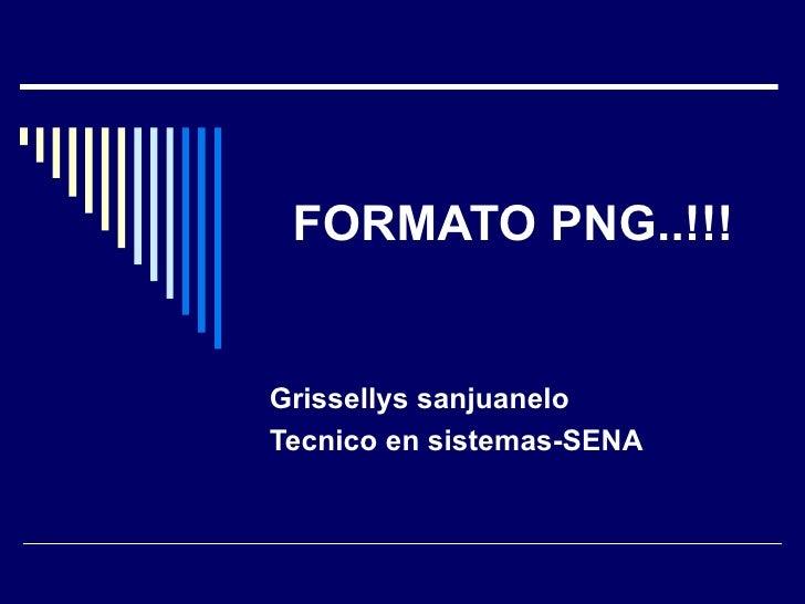 FORMATO PNG..!!! Grissellys sanjuanelo  Tecnico en sistemas-SENA