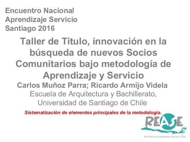Encuentro Nacional Aprendizaje Servicio Santiago 2016 Taller de Título, innovación en la búsqueda de nuevos Socios Comunit...