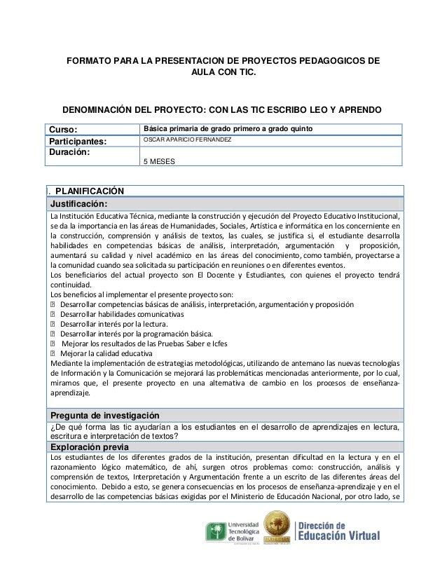 FORMATO PARA LA PRESENTACION DE PROYECTOS PEDAGOGICOS DEAULA CON TIC.DENOMINACIÓN DEL PROYECTO: CON LAS TIC ESCRIBO LEO Y ...