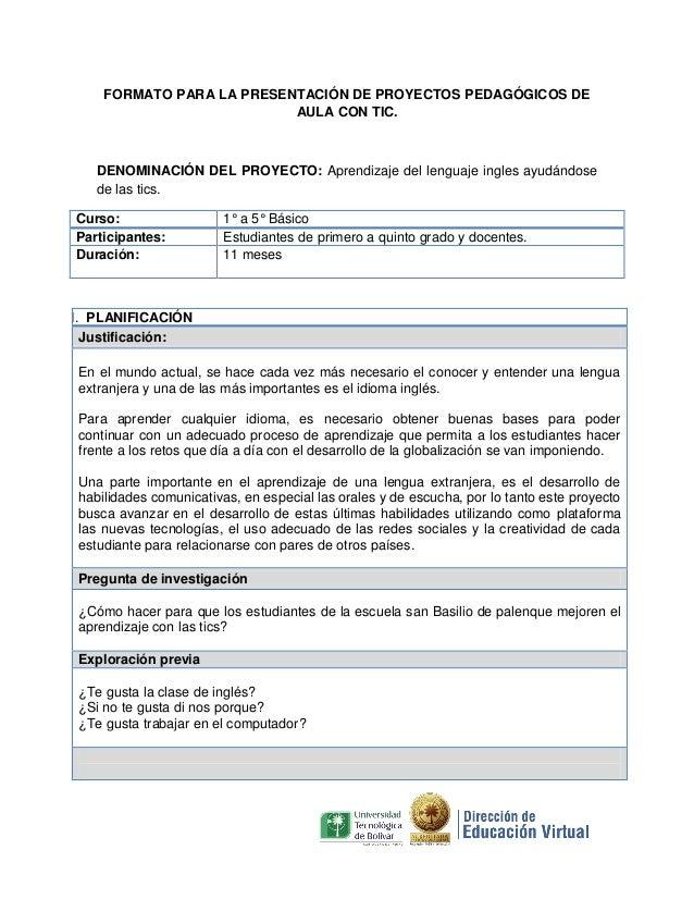 FORMATO PARA LA PRESENTACIÓN DE PROYECTOS PEDAGÓGICOS DE                           AULA CON TIC.    DENOMINACIÓN DEL PROYE...