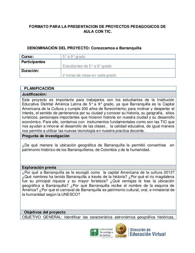 FORMATO PARA LA PRESENTACION DE PROYECTOS PEDAGOGICOS DE                           AULA CON TIC.    DENOMINACIÓN DEL PROYE...