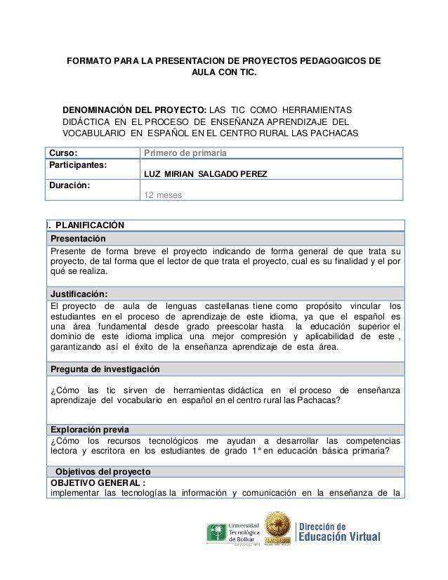 FORMATO PARA LA PRESENTACION DE PROYECTOS PEDAGOGICOS DE AULA CON TIC.  DENOMINACIÓN DEL PROYECTO: LAS TIC COMO HERRAMIENT...