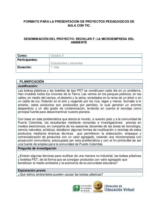 FORMATO PARA LA PRESENTACION DE PROYECTOS PEDAGOGICOS DE AULA CON TIC.  DENOMINACIÓN DEL PROYECTO: RECIKLAR-T: LA MICROEMP...